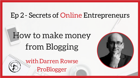 How to make money from blogging: Darren Rowse – ProBlogger