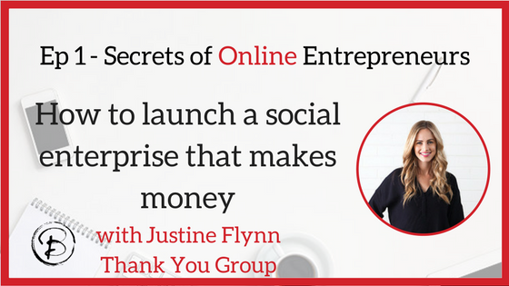 How to launch a social enterprise that makes money:  Justine Flynn – Thank you Group