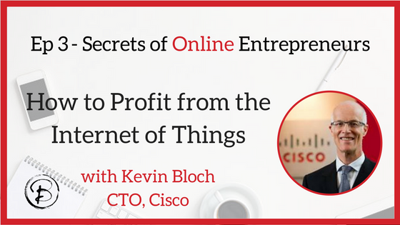 How to profit from the Internet of Things: Kevin Bloch – CiSCO
