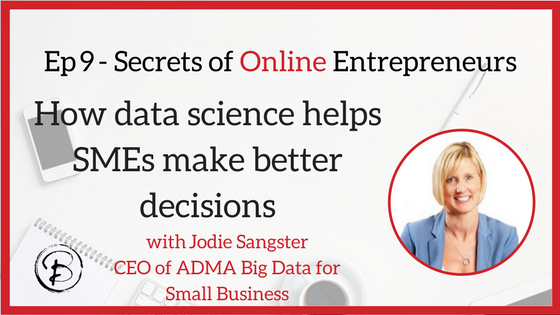 Big Data for Small Business – How data science helps SMEs make better decisions – Jodie Sangster, CEO of ADMA