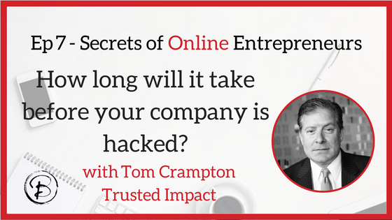 How long will it take before your company is hacked? Tom Crampton – Trusted Impact