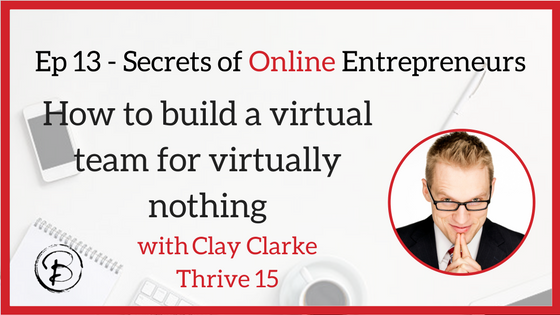 How to build a virtual team for virtually nothing:  Clay Clarke – Thrive15