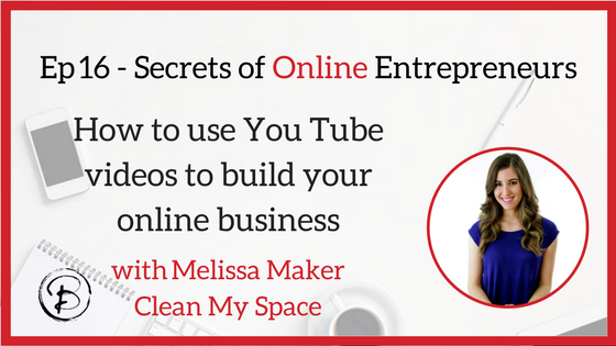 How to use YouTube videos to build your online business:  Melissa Maker – Clean My Space